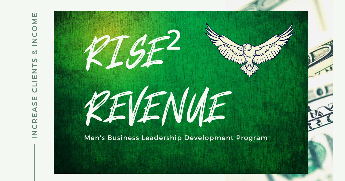 RISE² REVENUE Men's Business Development Leadership 12 Mo Program